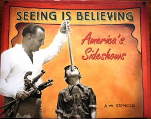 "The book ""Seeing Is Believing,"" by A.W. Stencell, is an excellent reference on the American sideshow. It is filled with illustrations and descriptions of all the different types of sideshows. The book sells for around $25."