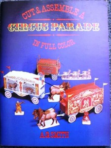 "Cut & Assemble a Circus Parade,"" by A.G. Smith, was published by Dover in 1985. Prices on the internet range from $3 to $60. One of the parade wagons, the Two Jesters Calliope, depicts an actual circus wagon which is now in the Ringling Circus Museum in Sarasota, Florida."