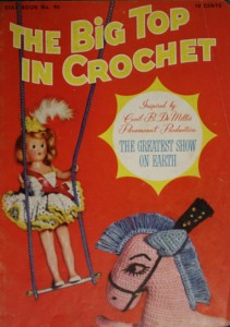 "The American Thread Company printed a 16-page booklet called ""The Big Top In Crochet."" The cover says the booklet was ""Inspired by Cecil B. DeMille's Paramount Production, The Greatest Show On Earth."