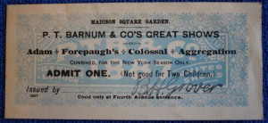 In 1887 P.T. Barnum & Co. combined with Adam Forepaugh for a month-long run at Madison Square Garden in New York City. The show opened on March 14 with performances through April 16. This extremely rare adult ticket was signed with a stamp by B.H. Grover, who was a Special Advance Agent for Barnum. The Barnum/Forepaugh text is overprinted on P.T.B. & Co. – Barnum & London stock. It is valued at $75 to $100.