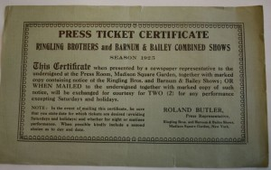 "Ringling Barnum Press Representative, Roland Butler, distributed these Press Ticket Certificates for the 1925 New York Madison Square Garden run of the circus requesting stories to be printed which would promote the show. It says ""This certificate, when presented by a newspaper representative to the undersigned at the Press Room, Madison Square Garden, together with marked copy containing notice of Ringling Bros. and Barnum & Bailey Shows; or when mailed to the undersigned together with marked copy of such notice, will be exchanged for courtesy for TWO (2) for any performance excepting Saturdays and Holidays."" Value is $5-10."