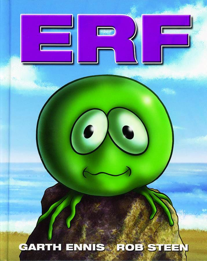 Garth Ennis' Erf HC, $14.99. Ennis writes and all-ages story (no, really) about the first three amphibians to leave the ocean millions of years ago.